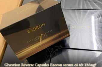 Glycation Reverse Capsules Eaoron serum có tốt không?-1